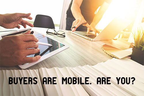Buyers are mobile. Are you?
